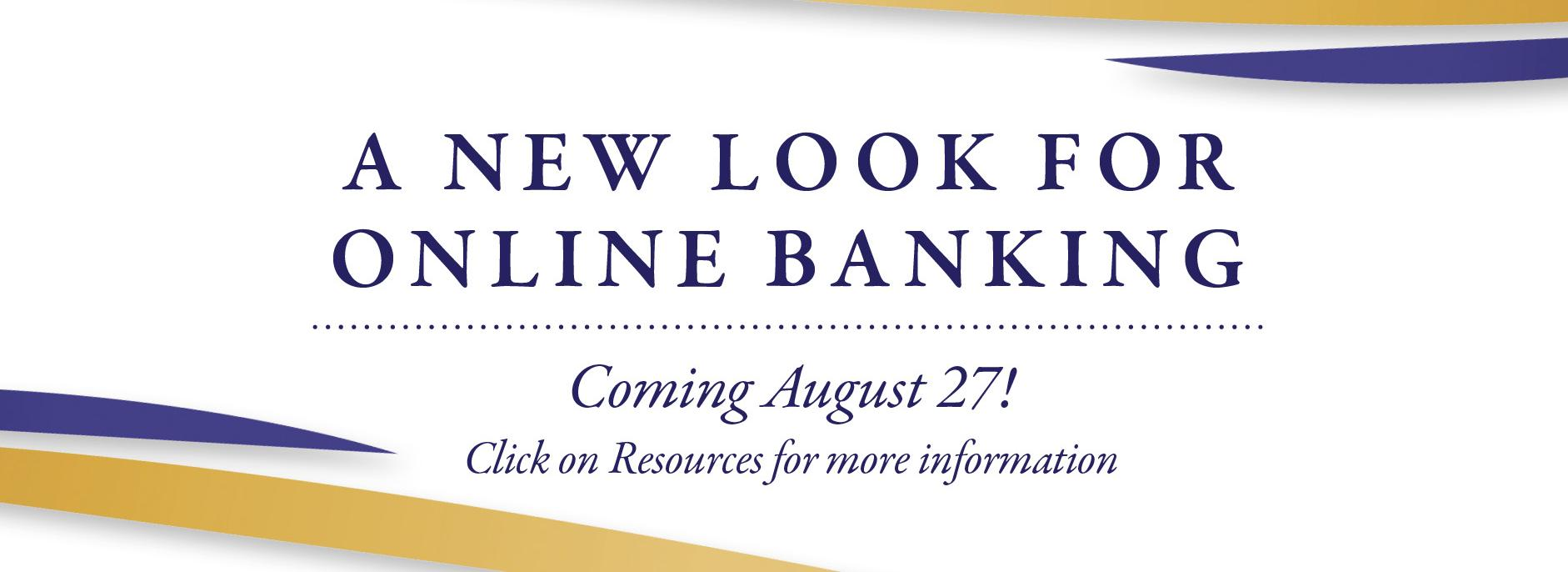 A New Look for Online Banking, Coming August 27.  Click on Resources for more information.  No image.